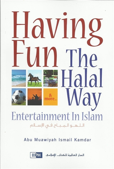 Having Fun the Halal Way -  Abu Muawiyah Ismail Kamdar