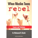 When Muslim Teens Rebel: Causes and Solutions