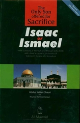 The Only Son Offered for Sacrifice: Isaac or Ismael? With Zamzam, al-Marwah and Makkah in the Bible and a Brief Account of the History of Solomon's Temple and Jerusalema