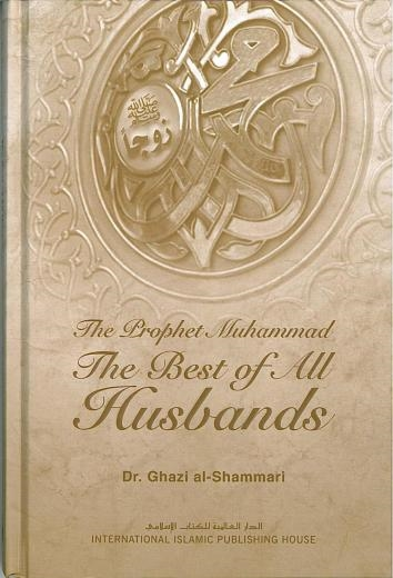 The Prophet Muhammad (Saw) : The Best Of All Husbands Hard Copy