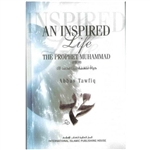 An Inspired Life: A Biography Of Prophet Muhammad (Saw)
