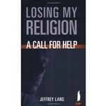 Losing My Religion: A Call For Help by Jeffrey Lang