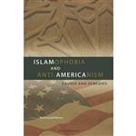 Islamophobia and Anti-Americanism: Causes and Remedies