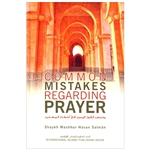 Common Mistakes Regarding Prayer BY Shaykh Mashhur