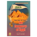 Amr bin Al-'Aas: The Conqueror of Egypt