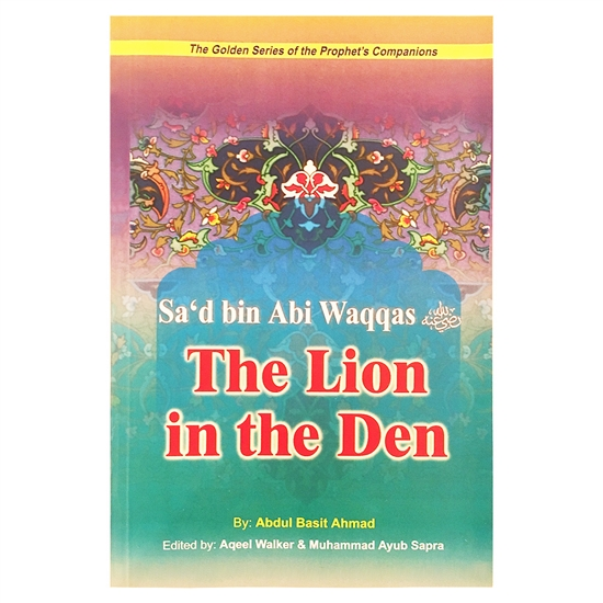 Sa'd binAbi Waqqas: The Lion in the Den